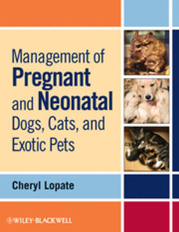 Lopate, Cheryl - Management of Pregnant and Neonatal Dogs, Cats, and Exotic Pets, ebook