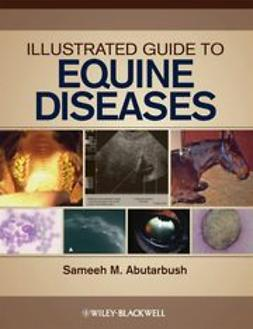 Abutarbush, Sameeh M. - Illustrated Guide to Equine Diseases, ebook