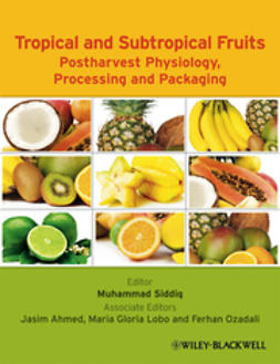 Siddiq, Muhammad - Tropical and Subtropical Fruits: Postharvest Physiology, Processing and Packaging, ebook