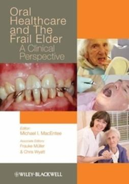 MacEntee, Michael I. - Oral Healthcare and the Frail Elder: A Clinical Perspective, ebook