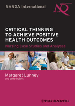 Lunney, Margaret - Critical Thinking to Achieve Positive Health Outcomes: Nursing Case Studies and Analyses, ebook