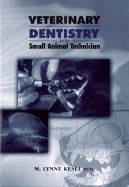 Kesel, M. Lynne - Veterinary Dentistry for the Small Animal Technician, e-bok