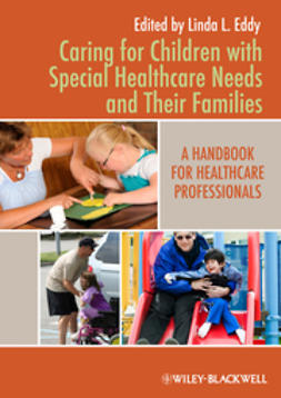 Eddy, Linda L. - Caring for Children with Special Healthcare Needs and Their Families: A Handbook for Healthcare Professionals, ebook