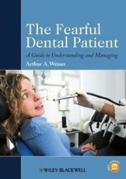 Weiner, Arthur A. - The Fearful Dental Patient: A Guide to Understanding and Managing, ebook