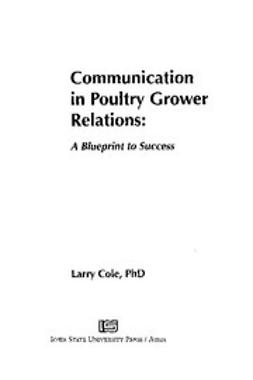 Cole, Larry - Communication in Poultry Grower Relations: A Blueprint to Success, ebook