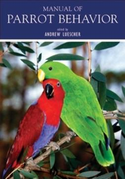 Luescher, Andrew - Manual of Parrot Behavior, ebook
