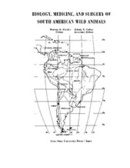 Fowler, Murray E. - Biology, Medicine, and Surgery of South American Wild Animals, ebook