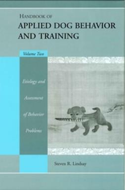 Lindsay, Steve - Handbook of Applied Dog Behavior and Training, Etiology and Assessment of Behavior Problems, ebook