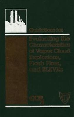 UNKNOWN - Guidelines for Evaluating the Characteristics of Vapor Cloud Explosions, Flash Fires, and BLEVEs, ebook
