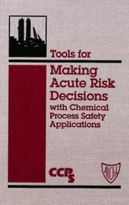 UNKNOWN - Tools for Making Acute Risk Decisions with Chemical Process Safety Applications, ebook