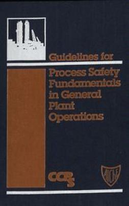 UNKNOWN - Guidelines for Process Safety Fundamentals in General Plant Operations, ebook
