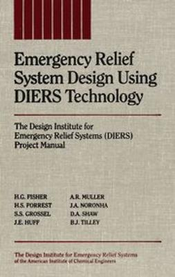 Fisher, H. G. - Emergency Relief System Design Using DIERS Technology: The Design Institute for Emergency Relief Systems (DIERS) Project Manual, ebook