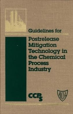 - Guidelines for Postrelease Mitigation Technology in the Chemical Process Industry, ebook