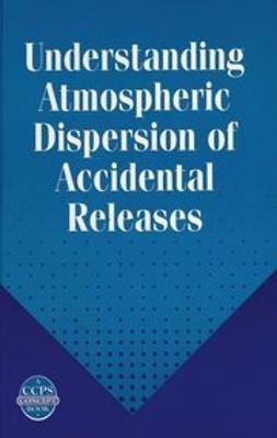 Devaull, George E. - Understanding Atmospheric Dispersion of Accidental Releases, ebook