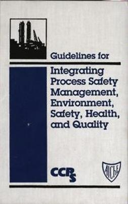 UNKNOWN - Guidelines for Integrating Process Safety Management, Environment, Safety, Health, and Quality, ebook