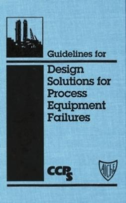 - Guidelines for Design Solutions for Process Equipment Failures, ebook