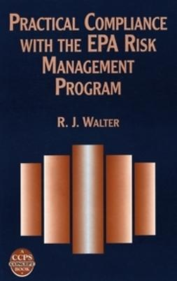 Walter, R. J. - Practical Compliance with the EPA Risk Management Program, ebook