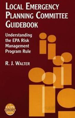 Walter, R. J. - Local Emergency Planning Committee Guidebook: Understanding the EPA Risk Management Program Rule, ebook