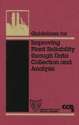 UNKNOWN - Guidelines for Improving Plant Reliability Through Data Collection and Analysis, ebook