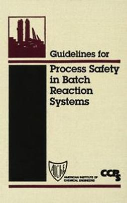UNKNOWN - Guidelines for Process Safety in Batch Reaction Systems, ebook
