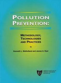 Mulholland, Kenneth L. - Pollution Prevention: Methodology, Technologies and Practices, ebook