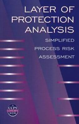 UNKNOWN - Layer of Protection Analysis: Simplified Process Risk Assessment, ebook