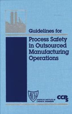UNKNOWN - Guidelines for Process Safety in Outsourced Manufacturing Operations, ebook
