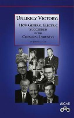 Coe, Jerome T. - Unlikely Victory: How General Electric Succeeded in the Chemical Industry, e-kirja