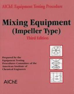 UNKNOWN - AIChE Equipment Testing Procedure - Mixing Equipment (Impeller Type), ebook