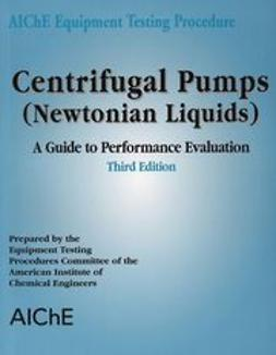 UNKNOWN - AIChE Equipment Testing Procedure - Centrifugal Pumps (Newtonian Liquids): A Guide to Performance Evaluation, ebook