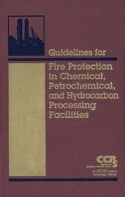 UNKNOWN - Guidelines for Fire Protection in Chemical, Petrochemical, and Hydrocarbon Processing Facilities, ebook