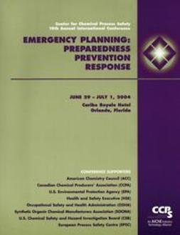 UNKNOWN - Center for Chemical Process Safety - 19th Annual International Conference: Emergency Planning Preparedness, Prevention & Response (6/29/04 - 7/1/04 Orlando, Florida), ebook