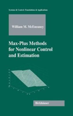 McEneaney, William M. - Max-Plus Methods for Nonlinear Control and Estimation, ebook