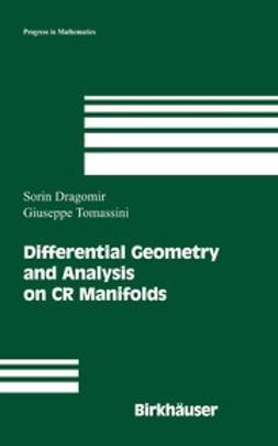 Dragomir, Sorin - Differential Geometry and Analysis on CR Manifolds, ebook
