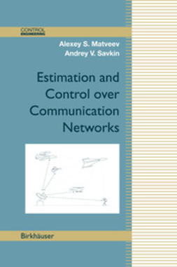 Savkin, Andrey V. - Estimation and Control over Communication Networks, ebook