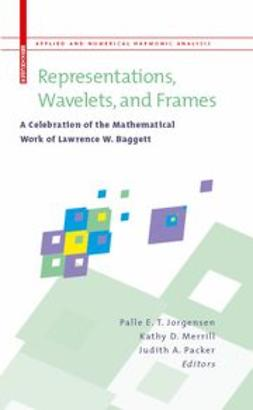Jorgensen, Palle E. T. - Representations, Wavelets, and Frames, ebook