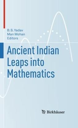 Yadav, B.S. - Ancient Indian Leaps into Mathematics, ebook