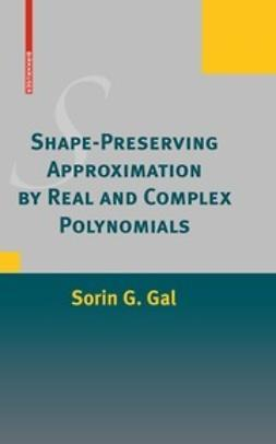 Gal, Sorin G. - Shape-Preserving Approximation by Real and Complex Polynomials, ebook