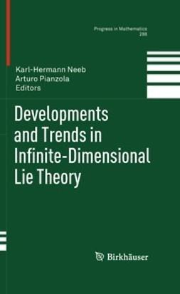 Neeb, Karl-Hermann - Developments and Trends in Infinite-Dimensional Lie Theory, ebook