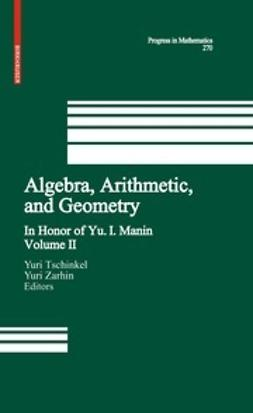 Tschinkel, Yuri - Algebra, Arithmetic, and Geometry, ebook