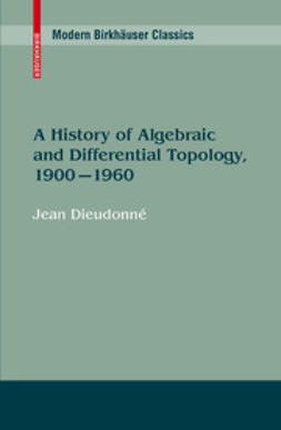 Dieudonné, Jean - A History of Algebraic and Differential Topology, 1900 - 1960, ebook