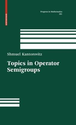 Kantorovitz, Shmuel - Topics in Operator Semigroups, ebook