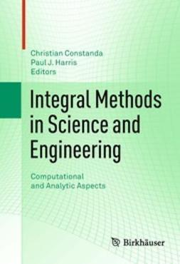 Constanda, Christian - Integral Methods in Science and Engineering, ebook