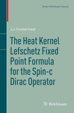 Duistermaat, J. J. - The Heat Kernel Lefschetz Fixed Point Formula for the Spin-c Dirac Operator, ebook