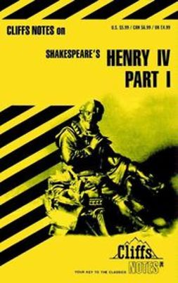 Lowers, James K. - CliffsNotes<sup>®</sup> on Shakespeare's King Henry IV, ebook