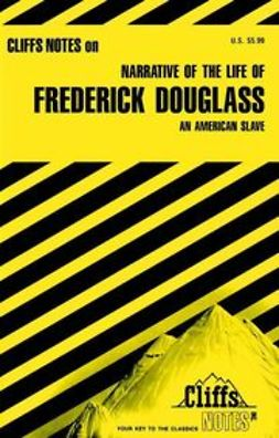 Chua, John - CliffsNotes<sup><small>TM</small></sup> on Douglass' Narrative of the Life of Frederick Douglass: An American Slave, e-bok