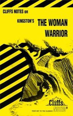Chua, Soon-Leng - CliffsNotes<sup><small>TM</small></sup> on Kingston's The Woman Warrior, e-kirja