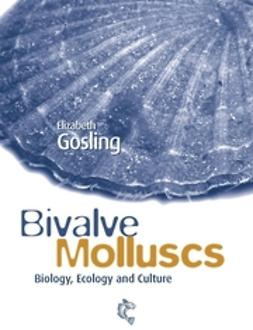Gosling, Elizabeth - Bivalve Molluscs: Biology, Ecology and Culture, ebook