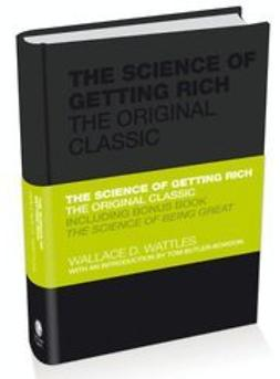 Wattles, Wallace - The Science of Getting Rich: The Original Classic, ebook