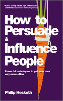 Hesketh, Philip - How to Persuade and Influence People: Powerful Techniques to Get Your Own Way More Often, ebook